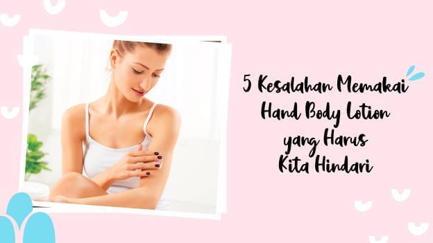 5 Kesalahan Memakai Hand Body Lotion yang Harus Kita Hindari